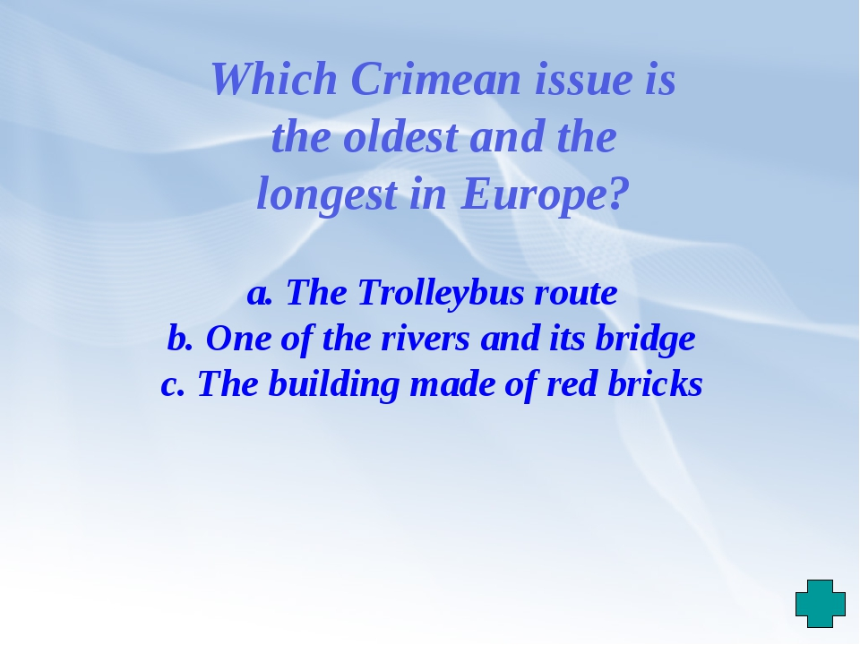Which Crimean issue is the oldest and the longest in Europe? a. The Trolleybu...