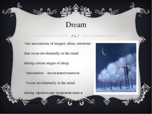 Dream are successions of images, ideas, emotions that occur involuntarily in