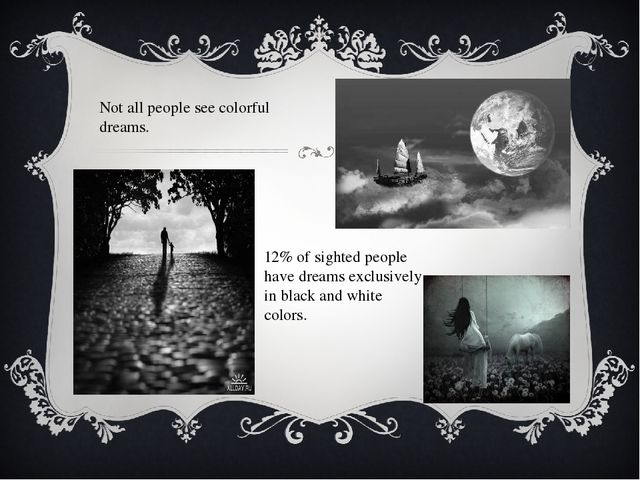 Not all people see colorful dreams. 12% of sighted people have dreams exclus...