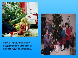 Они открывают свои подарки все вместе, а потом идут в церковь.
