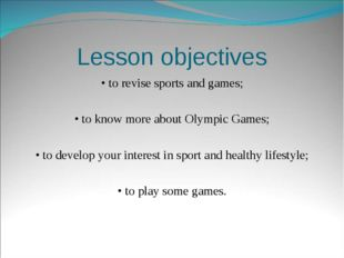 Lesson objectives • to revise sports and games; • to know more about Olympic