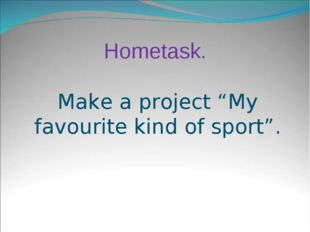 "Hometask. Make a project ""My favourite kind of sport""."