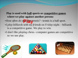 Play Play is used with ball sports or competitive games where we play agains