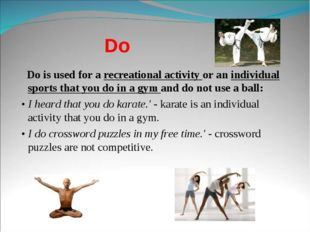 Do Do is used for a recreational activity or an individual sports that you do