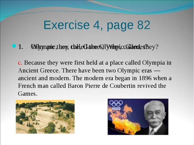 Exercise 4, page 82 1.	Olympic, are, the, Games, Why, called, they? c. Becaus...