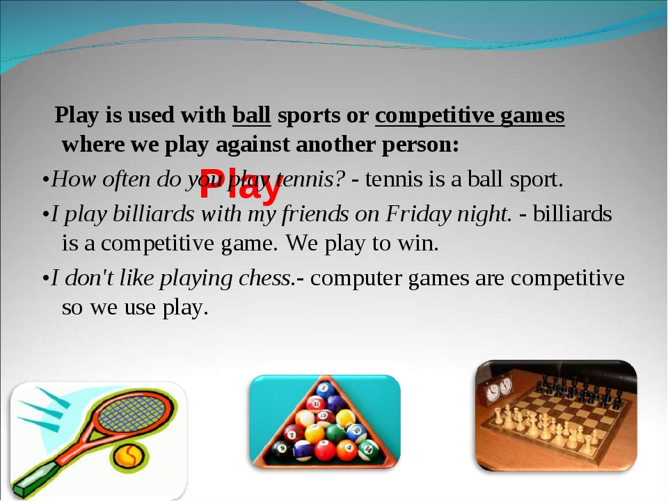 Play Play is used with ball sports or competitive games where we play agains...