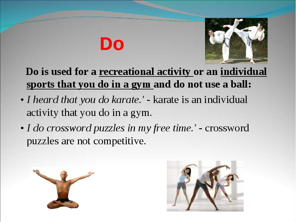 Do Do is used for a recreational activity or an individual sports that you do...