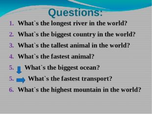 Questions: What`s the longest river in the world? What`s the biggest country