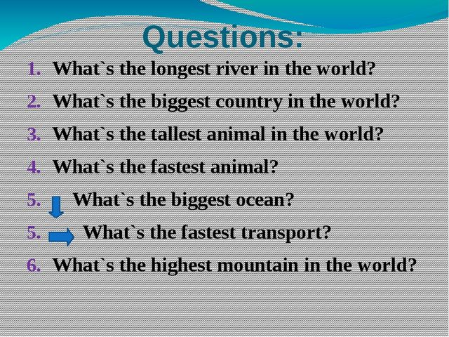 Questions: What`s the longest river in the world? What`s the biggest country...