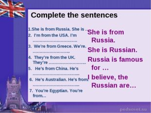 Complete the sentences 1.She is from Russia. She is … 2.  I'm from the USA. I