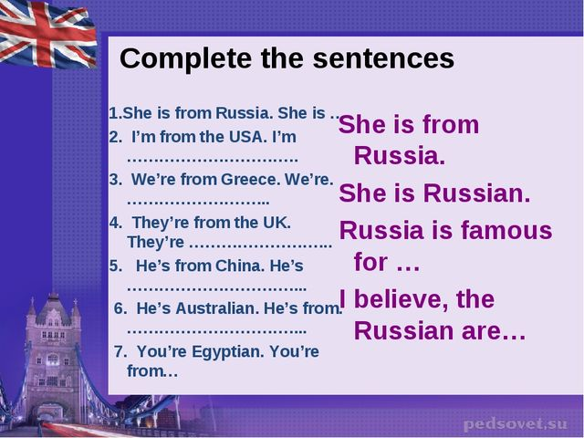 Complete the sentences 1.She is from Russia. She is … 2.  I'm from the USA. I...