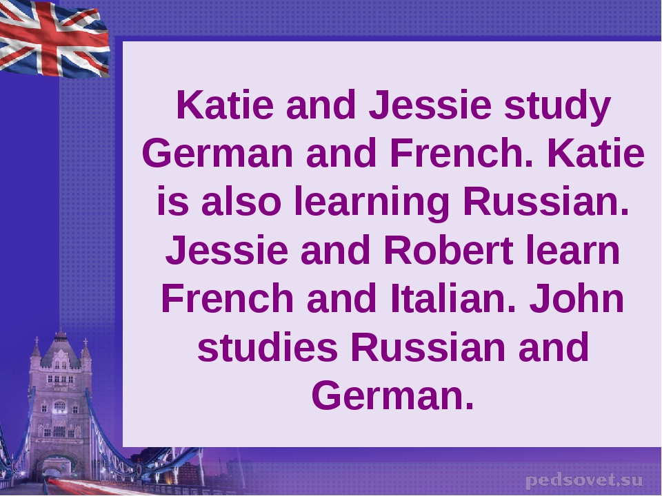 Katie and Jessie study German and French. Katie is also learning Russian. Jes...