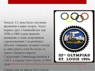 Начало ХХ века было смутным временем в мире спорта. Успех первых двух Олимпи