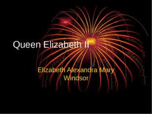 Queen Elizabeth II Elizabeth Alexandra Mary Windsor