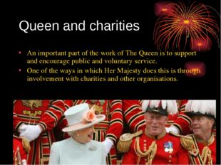 Queen and charities An important part of the work of The Queen is to support