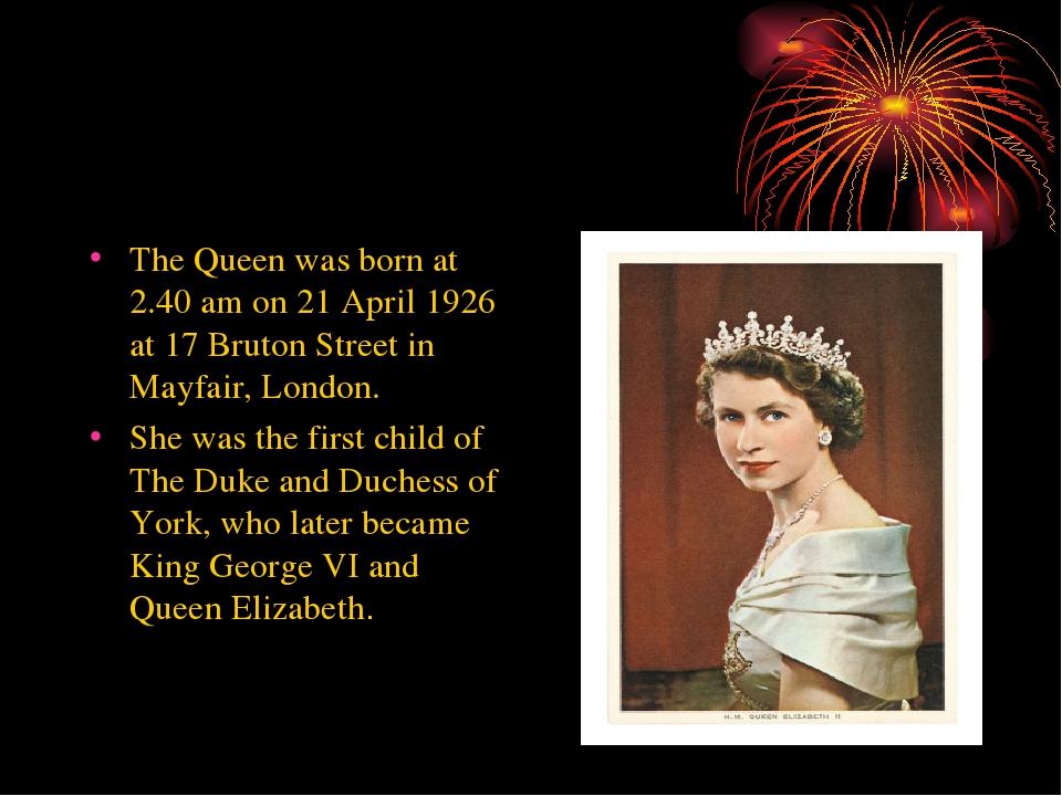 The Queen was born at 2.40 am on 21 April 1926 at 17 Bruton Street in Mayfair...