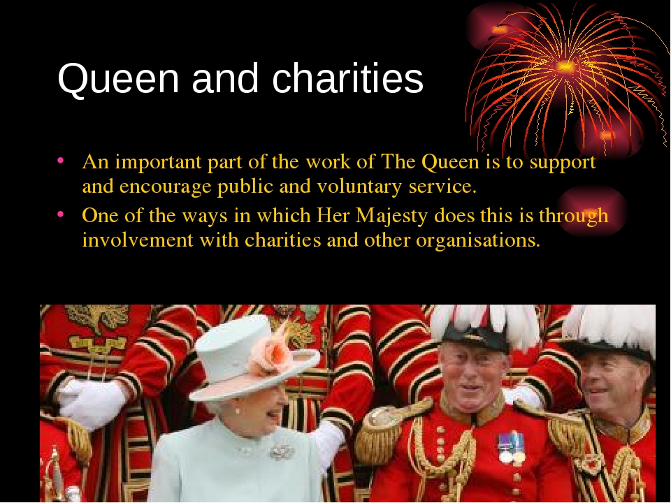 Queen and charities An important part of the work of The Queen is to support...