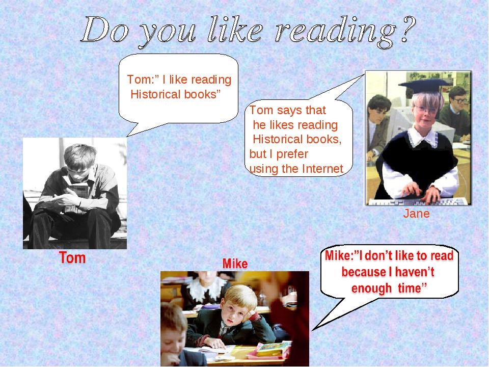 "Tom:"" I like reading Historical books"" Tom says that he likes reading Histori..."