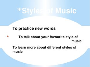 To talk about your favourite style of 		music Styles of Music To learn more