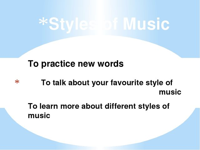 To talk about your favourite style of 		music Styles of Music To learn more...