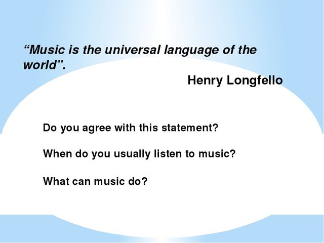 """Music is the universal language of the world"". Henry Longfello Do you agree..."