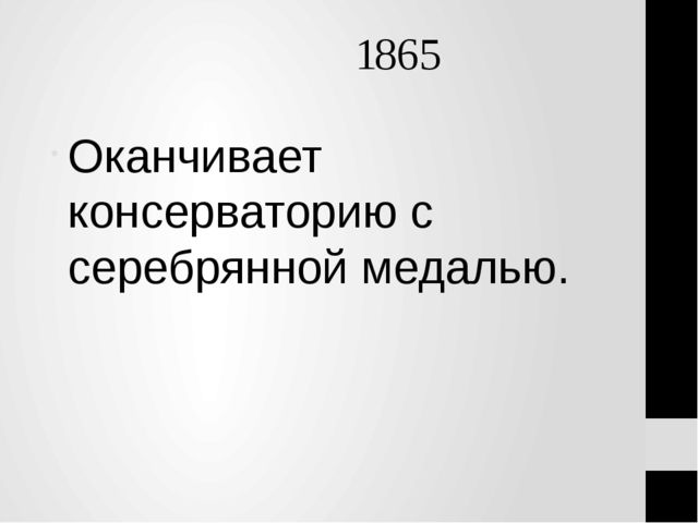 1865 Оканчивает консерваторию с серебрянной медалью.