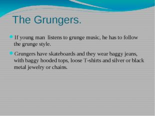 The Grungers. If young man listens to grunge music, he has to follow the gru