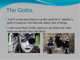The Goths. And if young man listens to gothic punk he is labelled a goth or