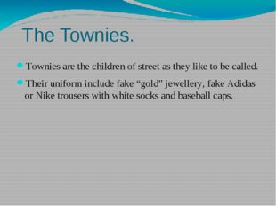 The Townies. Townies are the children of street as they like to be called. T