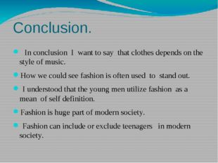 Conclusion. In conclusion I want to say that clothes depends on the style of