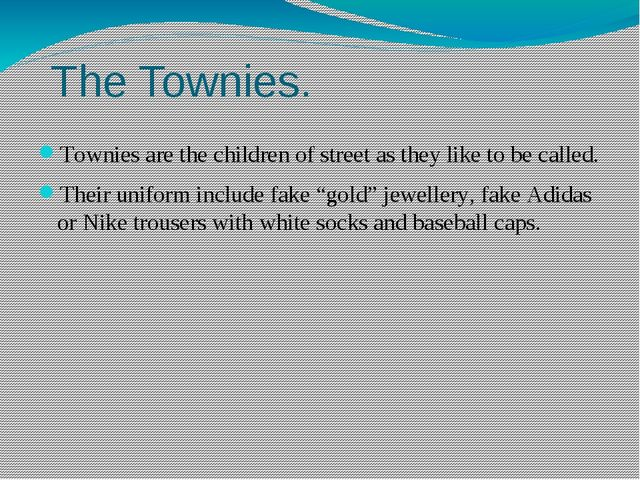 The Townies. Townies are the children of street as they like to be called. T...