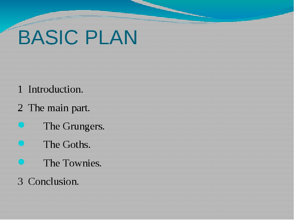 BASIC PLAN 	 1 Introduction. 2 The main part. The Grungers. The Goths. The To...