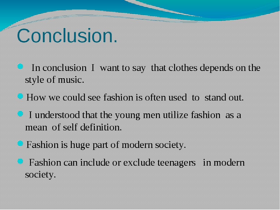 Conclusion. In conclusion I want to say that clothes depends on the style of...