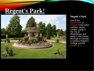 Regent's Park  one of the Royal Parks ofLondon. It lies within northern cen