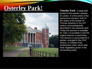 Osterley Park - a large park located in the western suburbs of London. It is