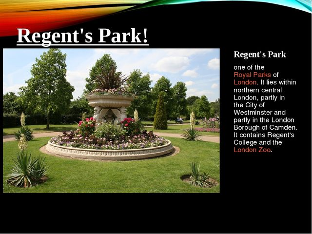 Regent's Park  one of the Royal Parks ofLondon. It lies within northern cen...
