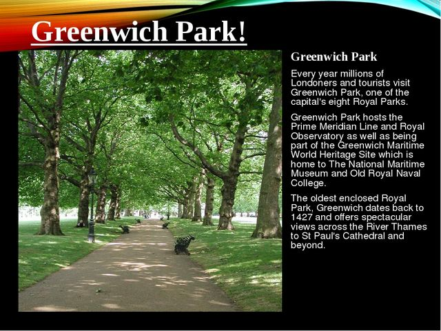 Greenwich Park Every year millions of Londoners and tourists visit Greenwich...
