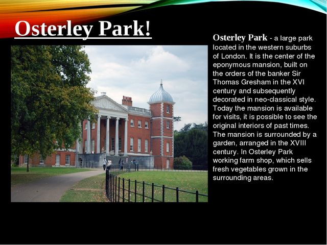 Osterley Park - a large park located in the western suburbs of London. It is...
