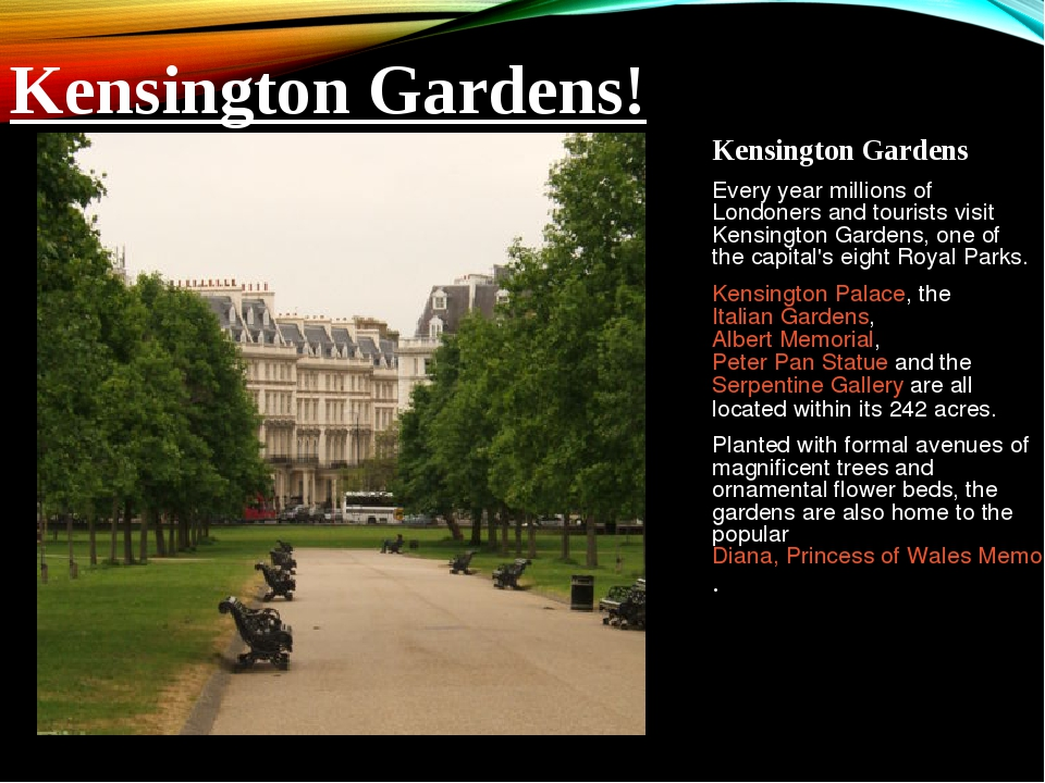 Kensington Gardens Every year millions of Londoners and tourists visit Kensin...
