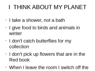 I THINK ABOUT MY PLANET I take a shower, not a bath I give food to birds and