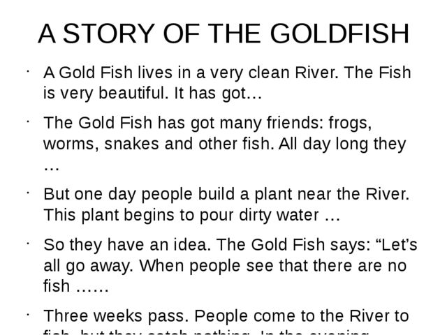 A STORY OF THE GOLDFISH A Gold Fish lives in a very clean River. The Fish is...