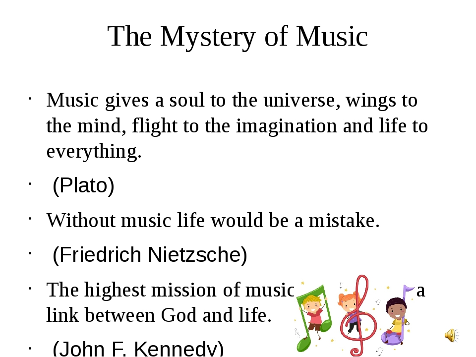The Mystery of Music Music gives a soul to the universe, wings to the mind, f...
