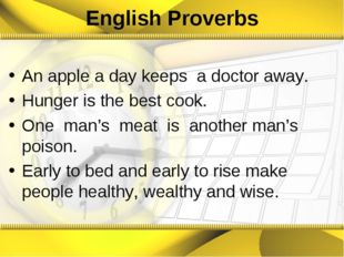 English Proverbs An apple a day keeps a doctor away. Hunger is the best cook.