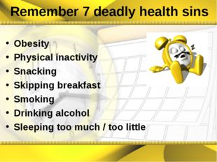 Remember 7 deadly health sins Obesity Physical inactivity Snacking Skipping b