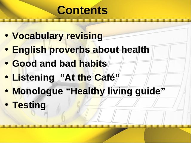 Contents Vocabulary revising English proverbs about health Good and bad habi...
