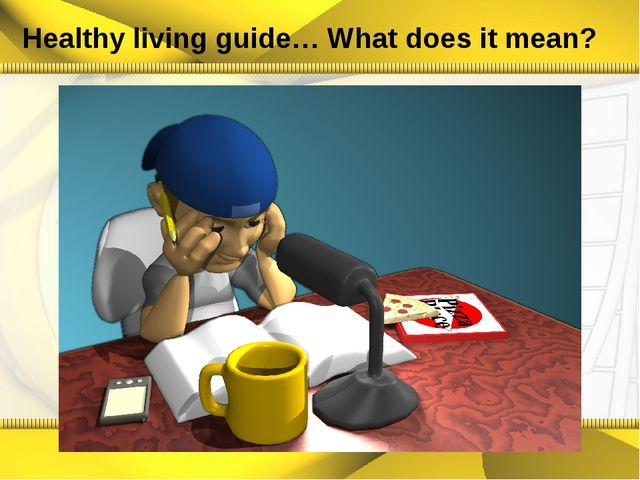 Study Hard Your subtitle goes here Healthy living guide… What does it mean?