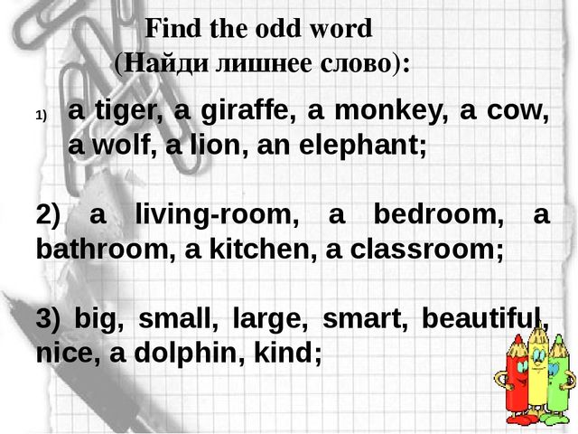 a tiger, a giraffe, a monkey, a cow, a wolf, a lion, an elephant; 2) a living...