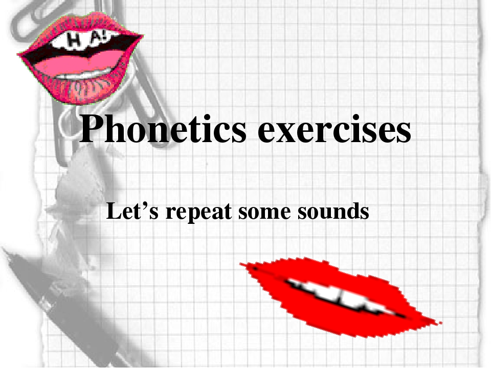 Phonetics exercises Let's repeat some sounds
