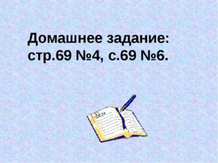 Домашнее задание: стр.69 №4, с.69 №6.