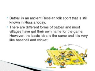 Batball is an ancient Russian folk sport that is still known in Russia today.